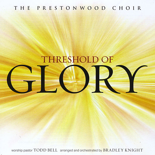 Threshold of Glory by The Prestonwood Choir