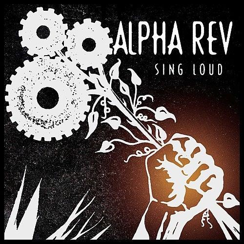 Sing Loud by Alpha Rev