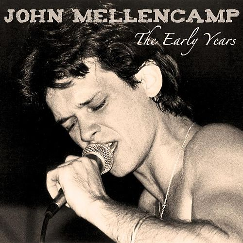 The Early Years by John Mellencamp