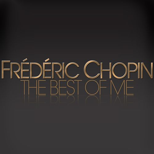 Chopin : The Best of Me de Frederic Chopin