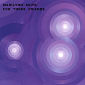 For Three Friends by Marilynn Seits