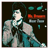 Mr. Dynamite / Night Train (70 Original Songs - Remastered) de James Brown