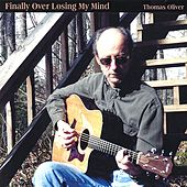 Finally Over Losing My Mind by Thomas Oliver