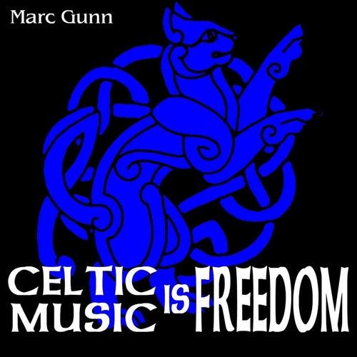 Celtic Music Is Freedom by Marc Gunn