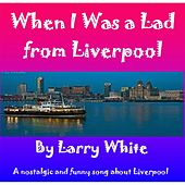When I Was a Lad from Liverpool by Larry White