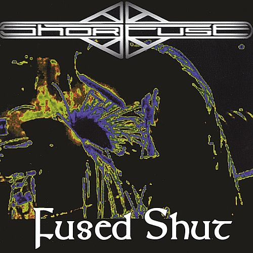 Fused Shut by Short Fuse
