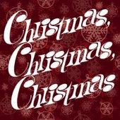 Christmas, Christmas, Christmas by Christmas