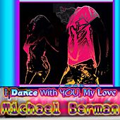I Dance With You, My Love by Michael Berman
