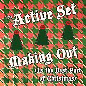 Making Out (Is the Best Part of Christmas) by The Active Set