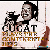 Cugat Plays the Continental Hits by Xavier Cugat & His Orchestra