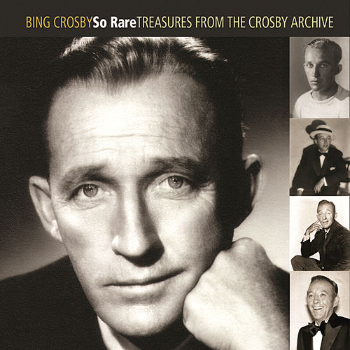 So Rare: Treasures From The Crosby Archive by Bing Crosby