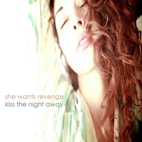 Kiss the Night Away by She Wants Revenge