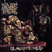 Slaughtered by Severe Torture