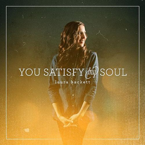 You Satisfy My Soul by Laura Hackett