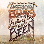 A Place I've Never Been by The American Blues