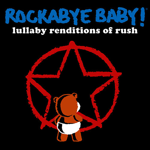 Rockabye Baby! Lullaby Renditions of Rush by Rockabye Baby!