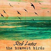 The Bravest Birds by Rob Lutes