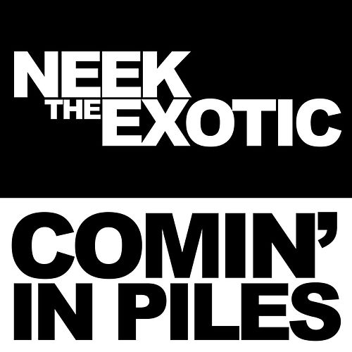 Comin' In Piles EP by Neek The Exotic