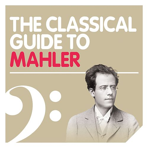The Classical Guide to Mahler 2012 by Various Artists