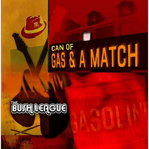 Can of Gas & a Match by The Bush League