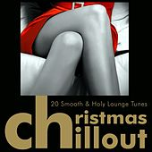 Christmas Chillout - 20 Smooth & Holy Lounge Tunes by Various Artists