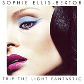 Trip the Light Fantastic by Sophie Ellis Bextor