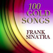 100 Gold Songs (100 Original Songs Remastered) by Frank Sinatra