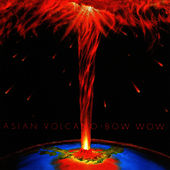 Asian Volcano by Bow Wow