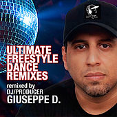 Ultimate Freestyle Dance Remixes by DJ/Producer Giuseppe D. by Various Artists