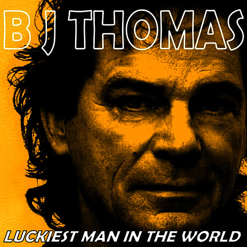 Luckiest Man in the World by B.J. Thomas
