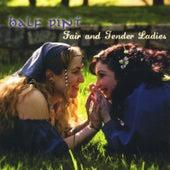 Fair and Tender Ladies de Half Pint