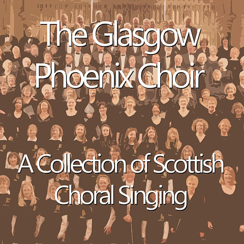 A Collection of Scottish Choral Singing by Glasgow Phoenix Choir