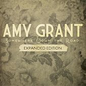 Somewhere Down The Road (Expanded Edition) de Amy Grant