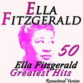 50 Ella Fitzgerald's Greatest Hits (Remastered Version) by Ella Fitzgerald