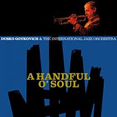 A Handful O' Soul by Dusko Goykovich