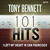 Tony Bennett: 101 Hits - I Left My Heart in San Francisco by Tony Bennett