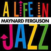 A Life in Jazz de Maynard Ferguson