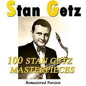 100 Stan Getz Masterpieces (Remastered Version) by Stan Getz