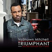 Triumphant (Deluxe Edition) by VaShawn Mitchell
