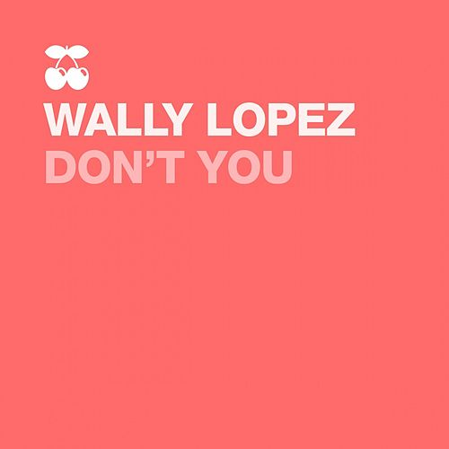 Don't You by Wally Lopez