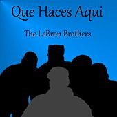 Que Haces Aqui de The Lebron Brothers