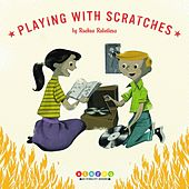 Playing With Scratches by Ruckus Roboticus