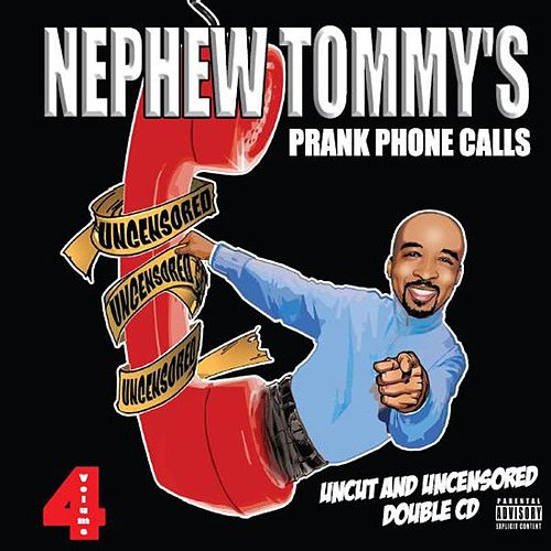 Nephew Tommy's Prank Phone Calls Volume 4 by Nephew Tommy