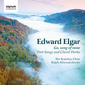 Edward Elgar: Go, Song Of Mine - Part-Songs And Choral Works von Various Artists