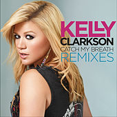 Catch My Breath Remixes von Kelly Clarkson