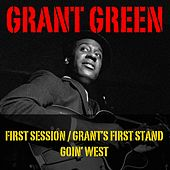 First Session / Grant's First Stand / Goin'West de Grant Green