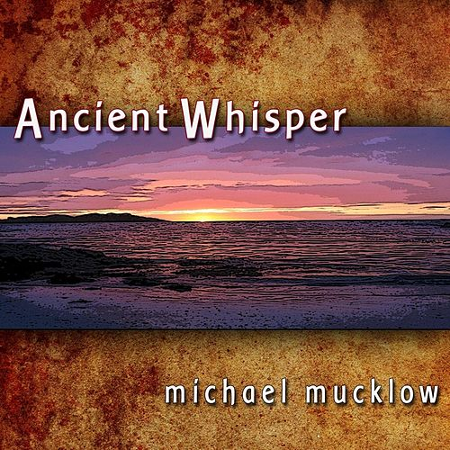 Ancient Whisper by Michael Mucklow