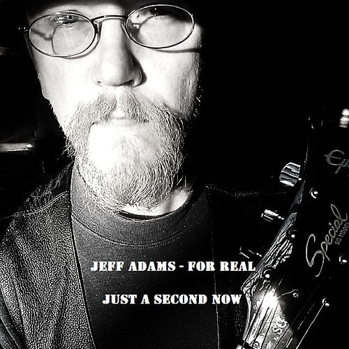Just a Second Now by Jeff Adams - For Real