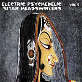 Electric Psychedelic Sitar Headswirlers, Vol. 5 (Remastered) de Various Artists