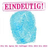 Eindeutig! -Die XXL Apres Ski Schlager Hits 2013 bis 2014 by Various Artists